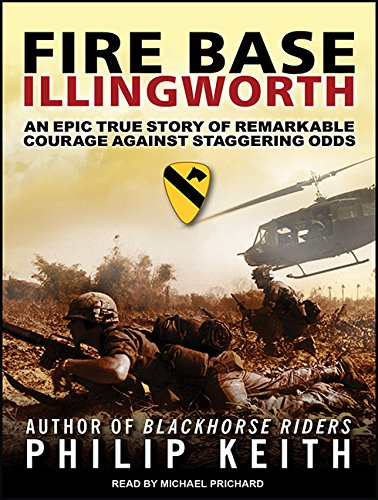 9781452619033: Fire Base Illingworth: An Epic True Story of Remarkable Courage Against Staggering Odds