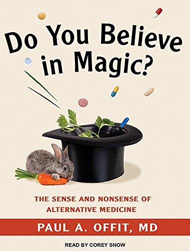 Do You Believe in Magic?: The Sense and Nonsense of Alternative Medicine (Compact Disc): Paul A. ...