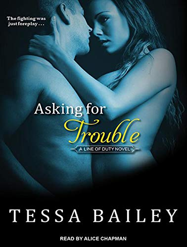 Asking for Trouble (Line of Duty): Tessa Bailey
