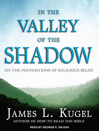 In the Valley of the Shadow: On the Foundations of Religious Belief (9781452630489) by James L. Kugel