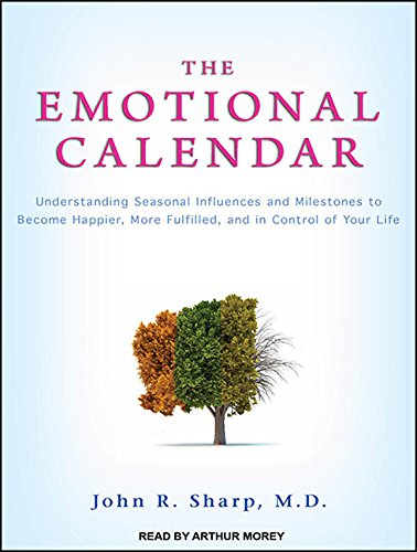 The Emotional Calendar: Understanding Seasonal Influences and Milestones to Become Happier, More ...