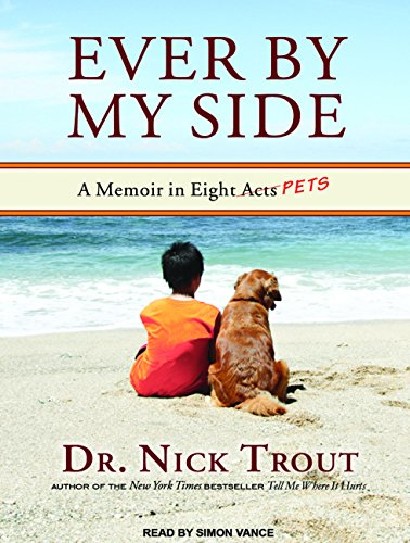 Ever by My Side: A Memoir in Eight [Acts] Pets: Nick Trout