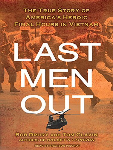 Last Men Out: The True Story of America s Heroic Final Hours in Vietnam: Bob Drury, Tom Clavin