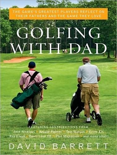 Golfing with Dad: The Games Greatest Players Reflect on Their Fathers and the Game They Love: David...