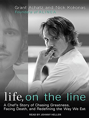 Life, on the Line: A Chef s Story of Chasing Greatness, Facing Death, and Redefining the Way We Eat...