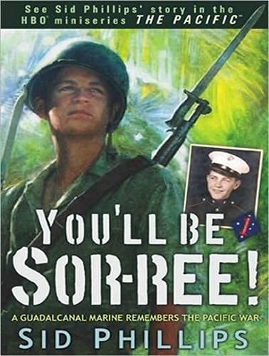 9781452631363: You'll Be Sor-Ree!: A Guadalcanal Marine Remembers the Pacific War