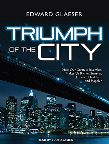 9781452631691: Triumph of the City (Library Edition): How Our Greatest Invention Makes Us Richer, Smarter, Greener, Healthier, and Happier