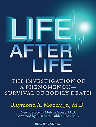 Life After Life: The Investigation of a Phenomenon---Survival of Bodily Death: Raymond A. Moody Jr....