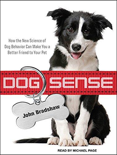 Dog Sense: How the New Science of Dog Behavior Can Make You a Better Friend to Your Pet: John ...