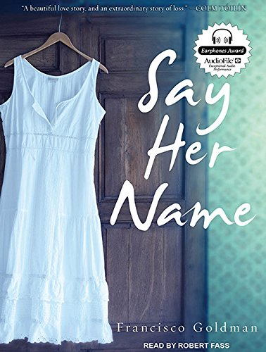 Say Her Name (Compact Disc): Francisco Goldman