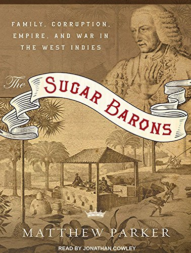 9781452632612: The Sugar Barons: Family, Corruption, Empire, and War in the West Indies