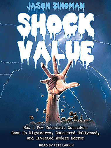 Shock Value (Library Edition): How a Few Eccentric Outsiders Gave Us Nightmares, Conquered ...
