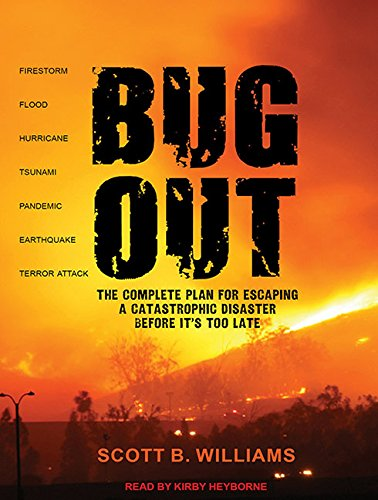 Bug Out: The Complete Plan for Escaping a Catastrophic Disaster Before Its Too Late: Scott B. ...