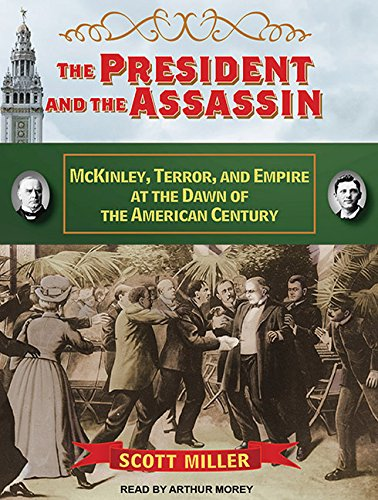 The President and the Assassin: McKinley, Terror, and Empire at the Dawn of the American Century (9781452632858) by Scott Miller