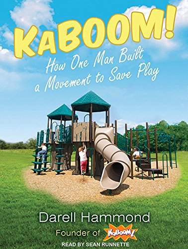 Kaboom!: How One Man Built a Movement to Save Play (Compact Disc): Darell Hammond