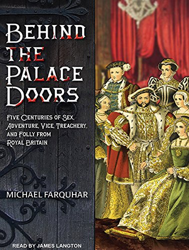 Behind the Palace Doors: Five Centuries of Sex, Adventure, Vice, Treachery, and Folly from Royal ...