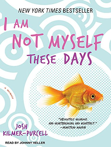 I am Not Myself These Days: A Memoir: Josh Kilmer-Purcell