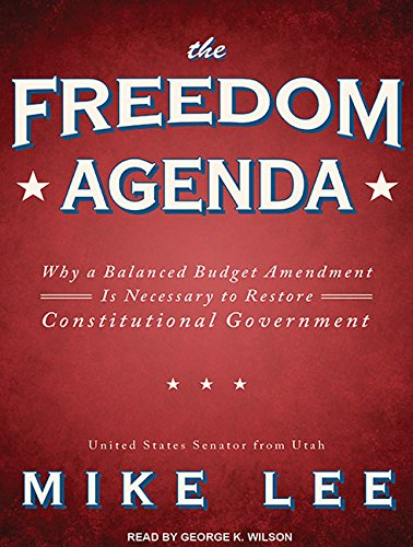 The Freedom Agenda: Why a Balanced Budget Amendment Is Necessary to Restore Constitutional ...