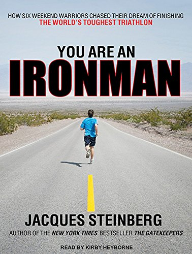 You Are an Ironman (Library Edition): How Six Weekend Warriors Chased Their Dream of Finishing the ...