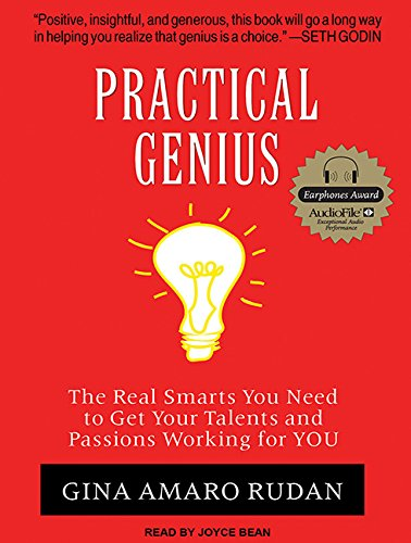 Practical Genius (Library Edition): The Real Smarts You Need to Get Your Talents and Passion ...