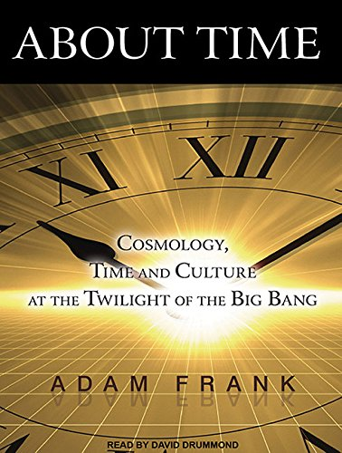 About Time (Library Edition): Cosmology, Time and Culture at the Twilight of the Big Bang: Adam ...