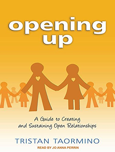Image result for Opening  Up: A Guide to Creating and Sustaining Open Relationships by Tristan Taormino