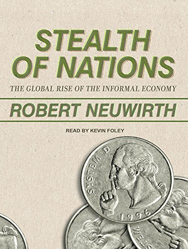 Stealth of Nations: The Global Rise of the Informal Economy: Robert Neuwirth