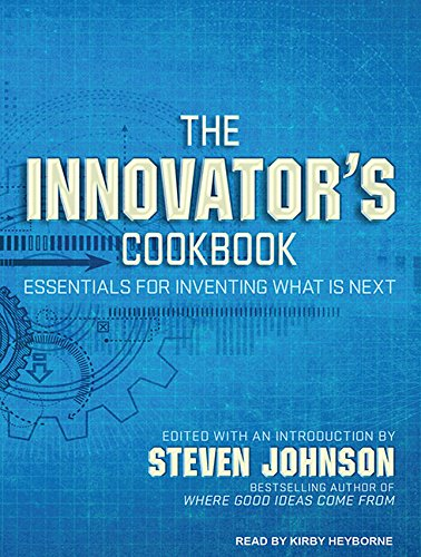 The Innovator's Cookbook: Essentials for Inventing What Is Next (Compact Disc): Steven Johnson