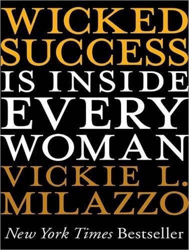 Wicked Success Is Inside Every Woman (Library Edition): Vickie L. Milazzo