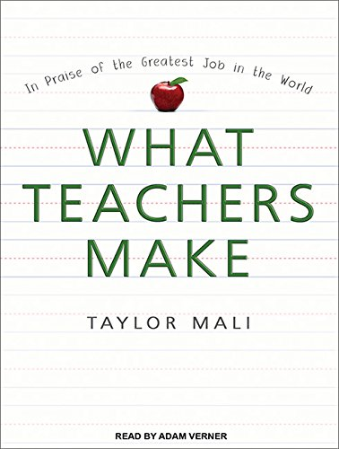 9781452636276: What Teachers Make: In Praise of the Greatest Job in the World
