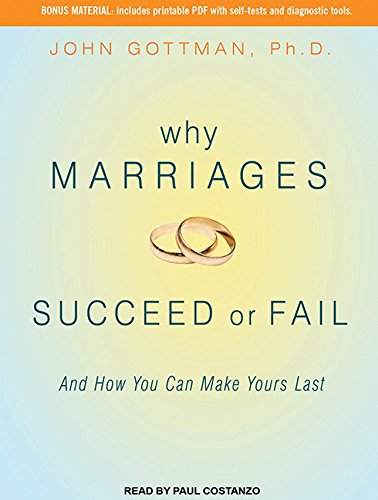 Why Marriages Succeed or Fail: And How You Can Make Yours Last: Gottman Ph.D., John M.