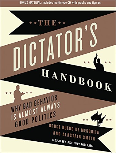 The Dictator s Handbook (Library Edition): Why Bad Behavior is Almost Always Good Politics: Bruce ...