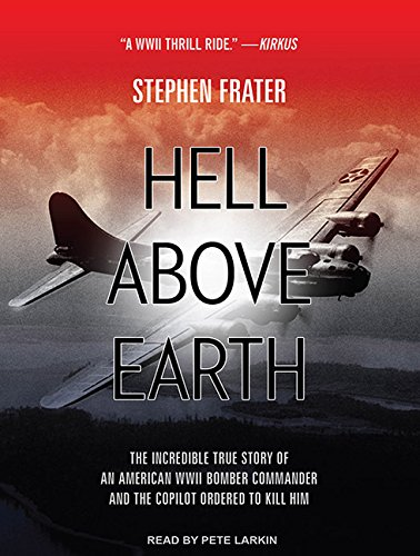Hell Above Earth (Library Edition): The Incredible True Story of an American WWII Bomber Commander ...