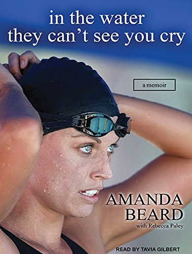 In the Water They Can t See You Cry: A Memoir (Library Edition): Amanda Beard, Rebecca Paley