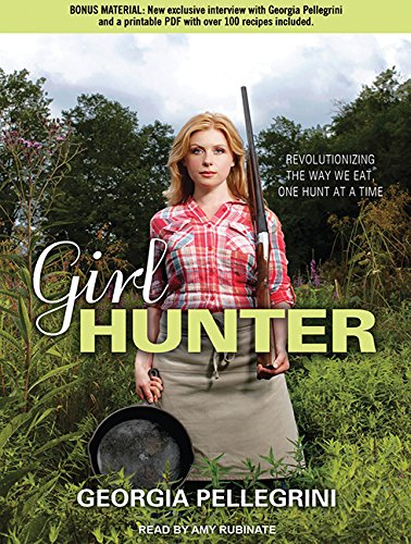 Girl Hunter: Revolutionizing the Way We Eat, One Hunt at a Time (Compact Disc): Georgia Pellegrini