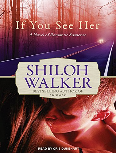 If You See Her (Library Edition): A Novel of Romantic Suspense: Shiloh Walker
