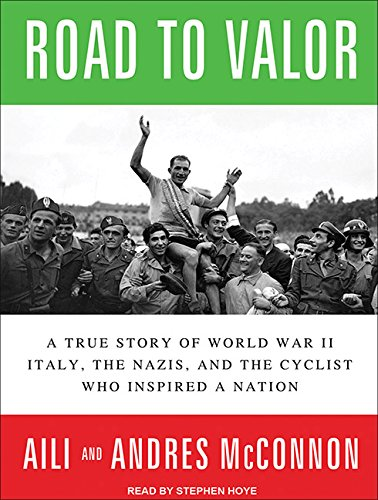 Road to Valor (Library Edition): A True Story of WW II Italy, the Nazis, and the Cyclist Who ...
