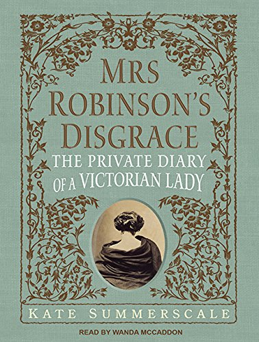 Mrs. Robinson s Disgrace (Library Edition): The Private Diary of a Victorian Lady: Kate Summerscale