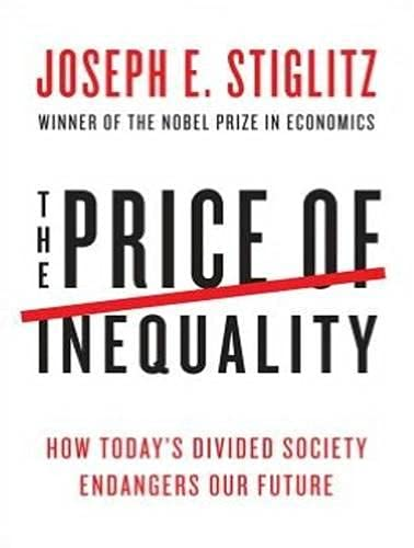 The Price of Inequality (Library Edition): How Today s Divided Society Endangers Our Future: Joseph...