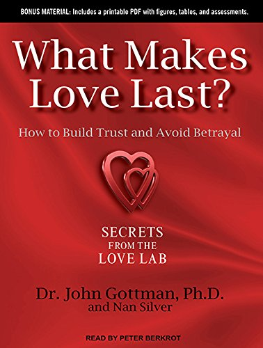 What Makes Love Last? (Library Edition): How to Build Trust and Avoid Betrayal: Nan Silver, John M....