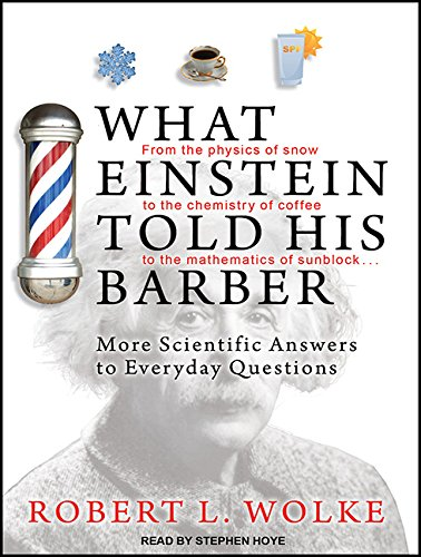 What Einstein Told His Barber: More Scientific Answers to Everyday Questions (9781452638423) by Wolke, Robert L.