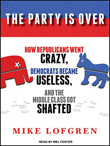 The Party Is Over (Library Edition): How Republicans Went Crazy, Democrats Became Useless, and the ...