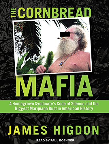The Cornbread Mafia (Library Edition): A Homegrown Syndicate s Code of Silence and the Biggest ...