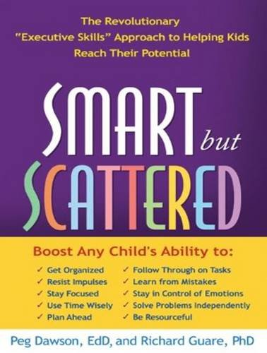 Smart But Scattered (Library Edition): The Revolutionary Executive Skills Approach to Helping Kids ...