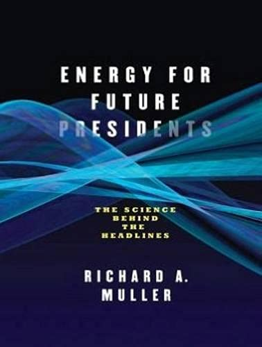 Energy for Future Presidents (Library Edition): The Science Behind the Headlines: Richard A. Muller