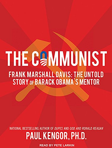 The Communist: Frank Marshall Davis: The Untold Story of Barack Obamas Mentor: Paul Kengor Ph. D.