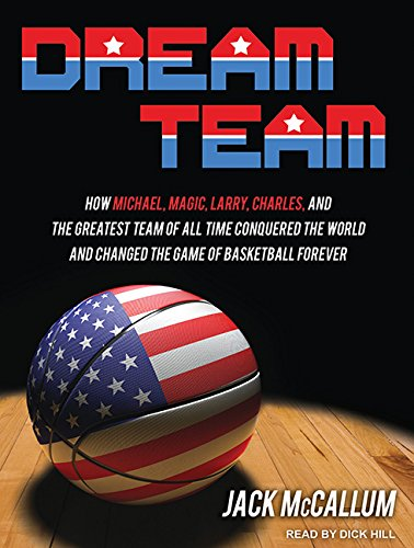 Dream Team: How Michael, Magic, Larry, Charles, and the Greatest Team of All Time Conquered the ...