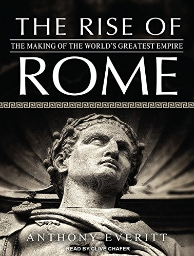 The Rise of Rome: The Making of the World's Greatest Empire (1452639485) by Anthony Everitt