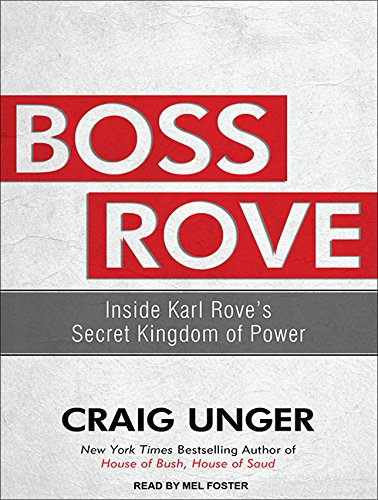 Boss Rove (Library Edition): Inside Karl Rove s Secret Kingdom of Power: Craig Unger