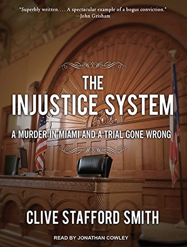 The Injustice System: A Murder in Miami and a Trial Gone Wrong (Compact Disc): Clive Stafford Smith